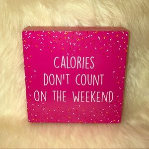 CALORIES DONT COUNT ON THE WEEKEND Wall plaque
